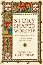 Story Shaped Worship by Robbie F. Castleman  – Review