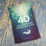 Risen: The First 40 Days of Your Christian Life – Review
